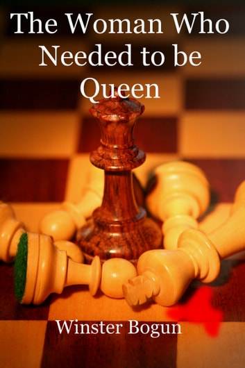 The Woman Who Needed to be Queen ebook by Winster Bogun