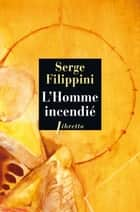 L'Homme incendié - Le roman de Giordano Bruno ebook by Serge Filippini