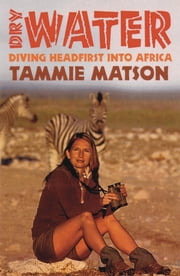 Dry Water - Diving Headfirst into Africa ebook by Tammie Matson