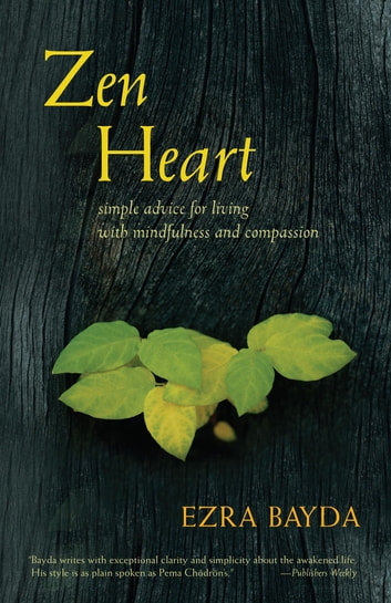 Zen Heart - Simple Advice for Living with Mindfulness and Compassion ebook by Ezra Bayda