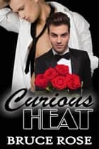 Curious Heat ebook by Bruce Rose