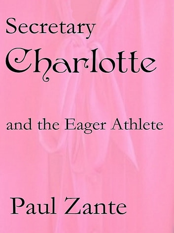 Secretary Charlotte and the Eager Athlete ebook by Paul Zante