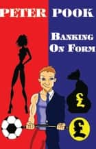 Banking On Form ebook by Peter Pook