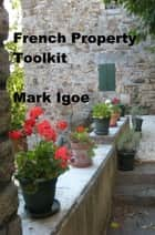 French Property Toolkit ebook by Mark Igoe