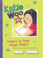 What's in Your Heart, Katie? - Writing in a Journal with Katie Woo ebook by Fran Manushkin, Tammie Lyon