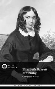 Complete Works of Elizabeth Barrett Browning (Delphi Poets Series) ebook by Elizabeth Barrett Browning