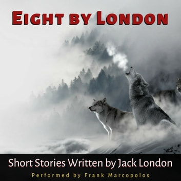 Eight by London - Short Stories by Jack London audiobook by Jack London