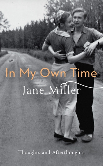 In My Own Time - Thoughts and Afterthoughts ebook by Jane Miller
