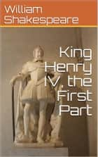King Henry IV, the First Part eBook by William Shakespeare
