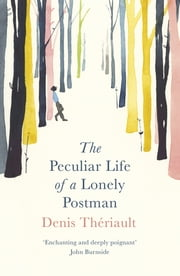 The Peculiar Life of a Lonely Postman ebook by Denis Theriault, Liedewy Hawke