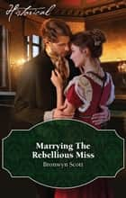 Marrying The Rebellious Miss ebook by Bronwyn Scott