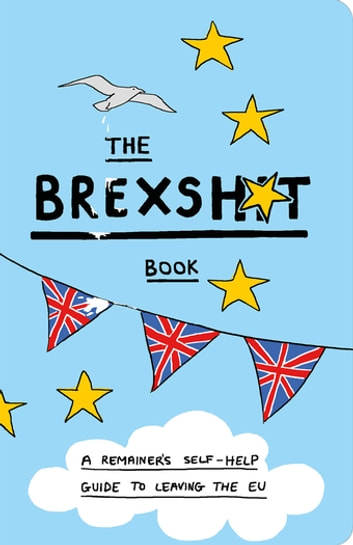 The Brexshit Book - A Remainer's Self-Help Guide to Leaving the EU ebook by Steven S. Stevens
