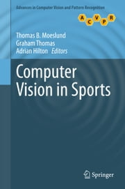 Computer Vision in Sports ebook by Thomas B. Moeslund,Graham Thomas,Adrian Hilton
