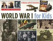 World War I for Kids - A History with 21 Activities ebook by R. Kent Rasmussen