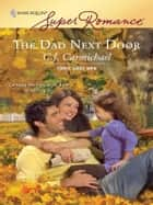 The Dad Next Door - A Single Dad Romance ebook by C.J. Carmichael