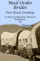 Mail Order Brides: Two Texas Cowboys (A Pair of Christian Western Romances) ebook by Vanessa Carvo