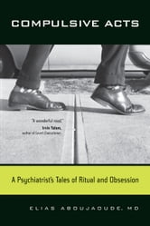 Compulsive Acts: A Psychiatrist's Tales of Ritual and Obsession ebook by Aboujaoude, Elias
