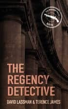 The Regency Detective - A Regency Detective Mystery 1 ebook by David Lassman, Terence James