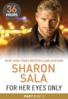 For Her Eyes Only Part 2 (36 Hours, Book 11) ebook by Sharon Sala