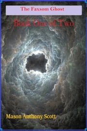 The Faxsom Ghost Book 1 of 2 ebook by Mason Anthony Scott