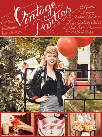 Vintage Parties - A Guide to Throwing Themed Events-from Gatsby Galas to Mad Men Martinis and Much More ebook by Linda Hansson,Louise Lemming,Emma Sundh