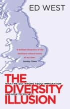 The Diversity Illusion - What We Got Wrong About Immigration & How to Set It Right ebook by Ed West