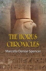 The Horus Chronicles ebook by Marcella Denise Spencer