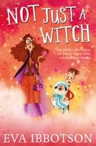 Not Just a Witch ebook by Eva Ibbotson, Alex T. Smith