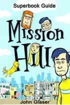 Mission Hill Series: Superbook Guide ebook by John Glaser