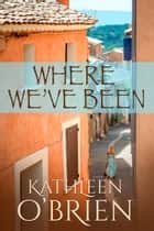 Where We've Been (World of Love, Book 1) ebook by Kathleen O'Brien