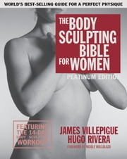 The Body Sculpting Bible for Women, Fourth Edition ebook by James Villepigue, Hugo Rivera