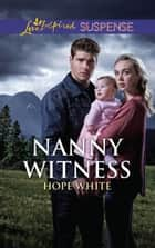 Nanny Witness (Mills & Boon Love Inspired Suspense) (The Baby Protectors) eBook by Hope White