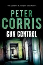 Gun Control - Cliff Hardy 40 ebook by Peter Corris