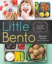 Little Bento - 32 Irresistible Bento Box Lunches for Kids ebook by Michele Olivier