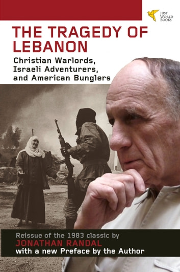 Tragedy of Lebanon - Christian Warlords, Israeli Adventurers, and American Bunglers ebook by Jonathan Randal