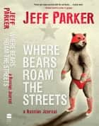 Where Bears Roam The Streets ebook by Jeff Parker