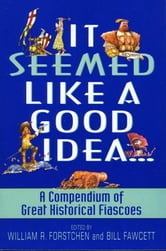 It Seemed Like a Good Idea... - A Compendium Of Great Historical Fiascoe ebook by William R. Forstchen,Bill Fawcett