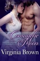 Comanche Moon ebook by Virginia Brown