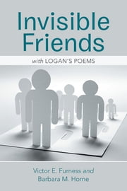 Invisible Friends - with Logan's Poems ebook by Victor E. Furness; Barbara M. Horne