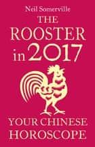 The Rooster in 2017: Your Chinese Horoscope ebook by Neil Somerville