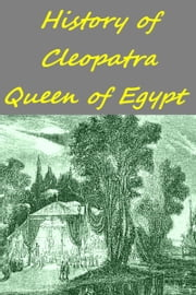 HISTORY OF CLEOPATRA  QUEEN OF EGYPT ebook by JACOB ABBOTT