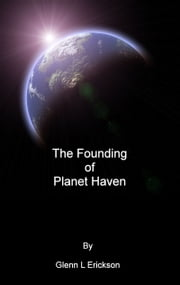 The Founding of Planet Haven ebook by Glenn L Erickson