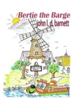 Bertie The Barge ebook by John Barnett