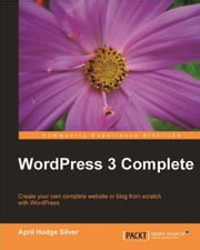 Wordpress 3 Complete ebook by April Hodge Silver