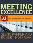 Meeting Excellence ebook by Glenn M. Parker,Robert Hoffman
