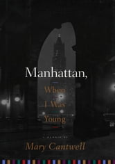 Manhattan, When I Was Young ebook by Mary Cantwell