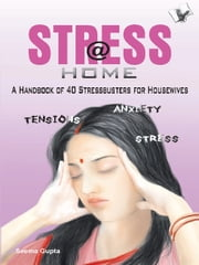 Stress @ Home - A handbook of 40 stressbusters for housewives ebook by Seema Gupta