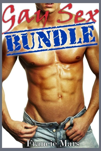 Gay Sex Bundle (MM Erotica Collection) ebook by Francie Mars