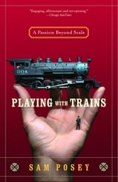 Playing with Trains - A Passion Beyond Scale ebook by Sam Posey