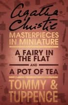 A Fairy in the Flat/A Pot of Tea: An Agatha Christie Short Story ebook by Agatha Christie